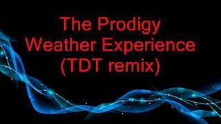The Prodigy   Weather Experience TDT remix
