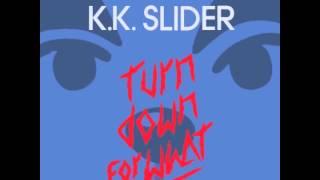 K.K. Slider - Turn Down for What