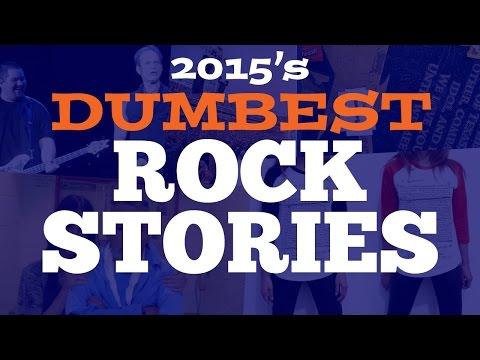 2015's Dumbest Rock Stories