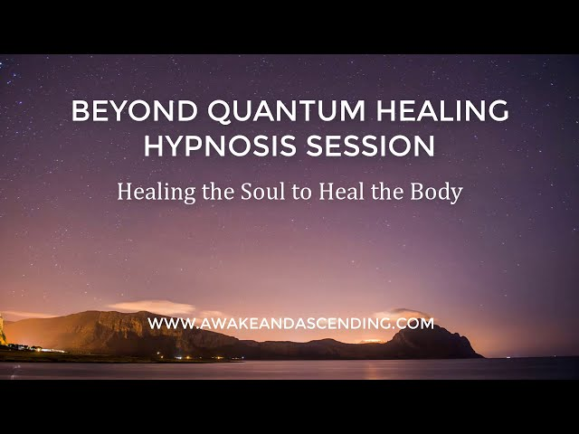 Healing the Soul to Heal the Body :: Beyond Quantum Healing Hypnosis Session