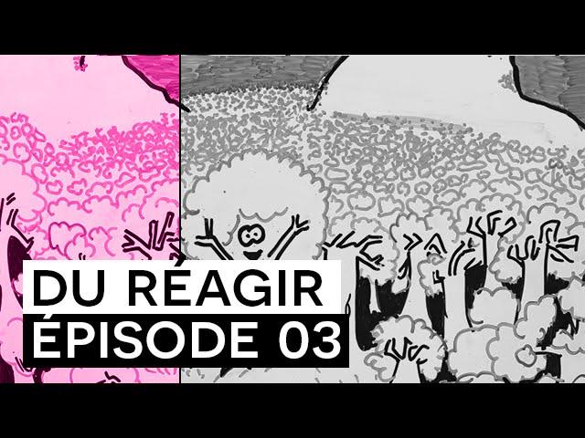 DU/Réagir - Épisode 03
