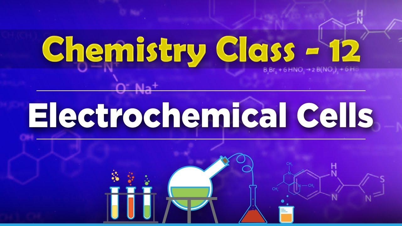 Electrochemical Cells - Electrochemistry - Chemistry Class 12