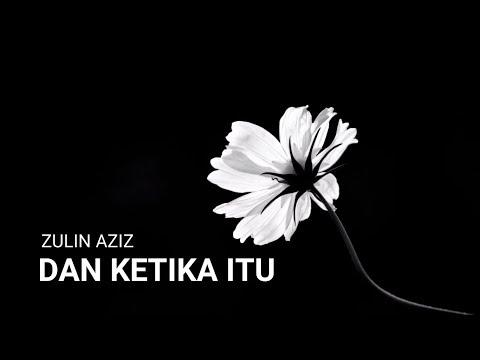 Zulin Aziz - Dan Ketika Itu Lirik