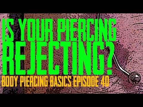 Is My Piercing Rejecting? Body Piercing Basics EP 40