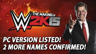 WWE 2K15: PC Version Listed, 2 More Names Confirmed, Behind The Scenes & More!