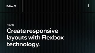 How to create responsive layouts with Flexbox technology. | Wix.com | Editor X