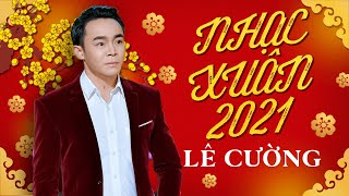Nhạc Xuân 2019 Lê Cường chọn lọc   nhạc tết 2019 tuyển chọn   Liên khúc nhạc xuân 2019 hay nhất