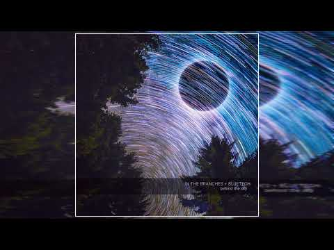 In The Branches + Bluetech - Behind The Sky (Full Album)