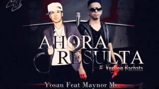 "Video Yosan Ft. Maynor Mc - Ahora Resulta Bachata ""Voz De Mando"" download MP3, 3GP, MP4, WEBM, AVI, FLV Agustus 2018"