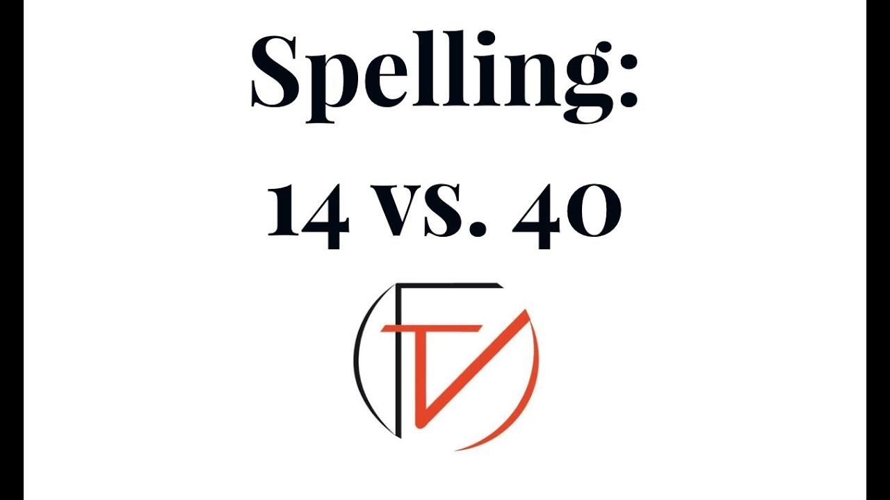 Spelling: 14 vs  40