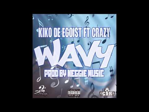 Kiko de egoist - Wavy Ft Crazy Prod by @Neggiemusic