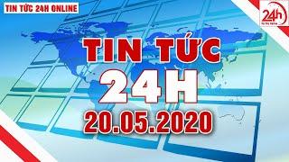 Tin tức | Tin tức 24h | Tin tức mới nhất hôm nay 20/05/2020 | Người đưa tin 24G