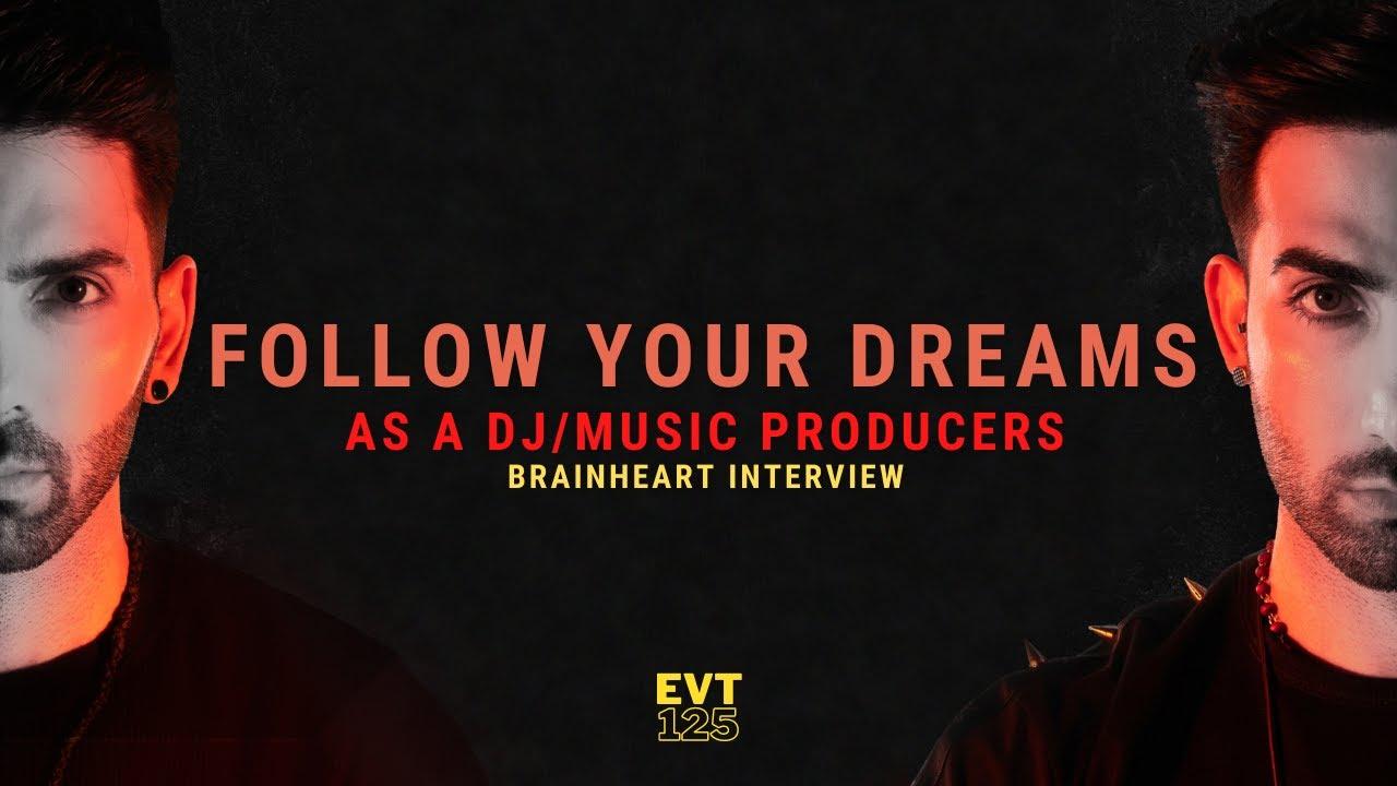 Follow your dreams as a Dj/Music producer (Brainheart interview) EVT 125!