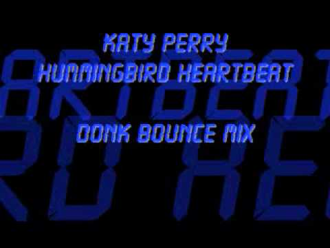 katy Perry  Hummingbird Heartbeat Donk Bounce Mix