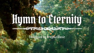 Ambient Fantasy Music ''Hymn To Eternity'' | Inspired by Skyrim & Jeremy Soule