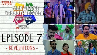 Yaar Jigree Kasooti Degree | Episode 7 Revelations | Punjabi Web Series 2018 | Troll Punjabi