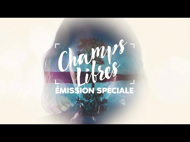 Champs Libres - Émission Spéciale Épisode 1 Saison 3   Partie 1