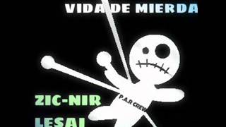 Vida de mierda - Zicnir & Lesai (P.A.R Crew)