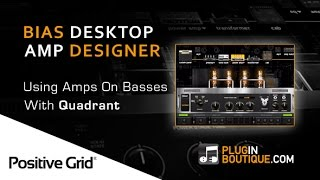Using Bias Desktop Amp Designer On Basses - With Producer Quadrant