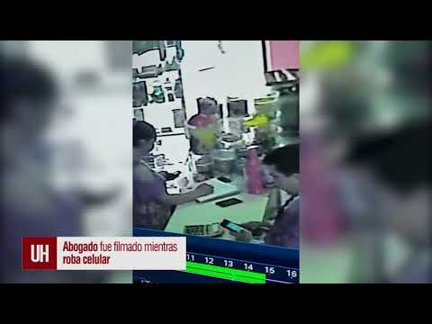 Abogado, grabado mientras roba celular - ÚH