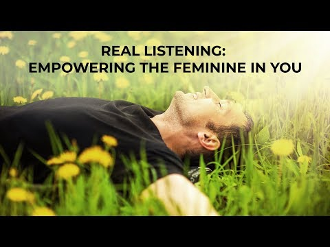 Real Listening: Empowering the Feminine in You