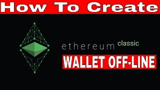 How To Create Ethereum Classic (ETC) Wallet OFFLINE