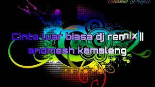 CINTA LUAR BIASA - Andmesh Kamaleng || Dj Remix Nofin Asia + Lirik