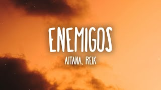 Aitana, Reik - Enemigos (Letra/Lyrics)
