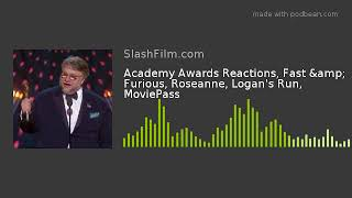 Academy Awards Reactions, Fast & Furious, Roseanne, Logan