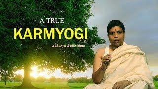 "A True ""KarmYogi"" - Acharya Balkrishna Ji"