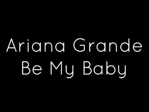 Ariana Grande ft. Cashmere Cat - Be My Baby Lyrics
