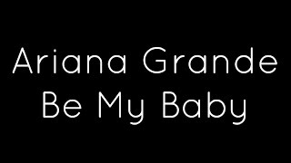 Ariana Grande - Be My Baby