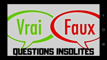 Vrai ou faux ? Spécial questions insolites
