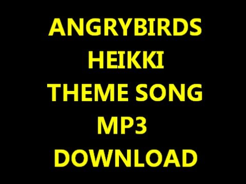 Angry Birds Heikki Theme Song + mp3 Download