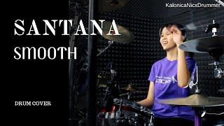 Santana ~ Smooth (ft Rob Thomas) // Drum cover by Kalonica Nicx