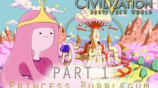 Lets Play Civilisation 5 as Princess Bubblegum Adventure Time - Part 1