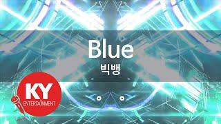 [KY 금영노래방] Blue - 빅뱅 (KY.47665)