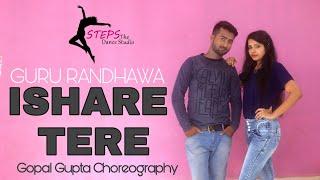 ISHARE TERE  _ Guru Randhawa_ Dhvani Bhanushal / Dance choreography Gopal Gupta ft. Shweta sharma