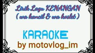 Download lagu [ KARAOKE ] Lirik Lagu KENANGAN wa kancil & koslet