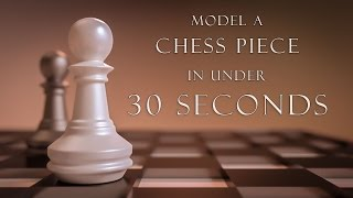 How to Model a Chess Piece in Under 30 Seconds