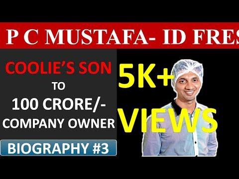 P C Mustafa Biography | ID Fresh Success Story | Biography #3 | By Akshay P Dubey