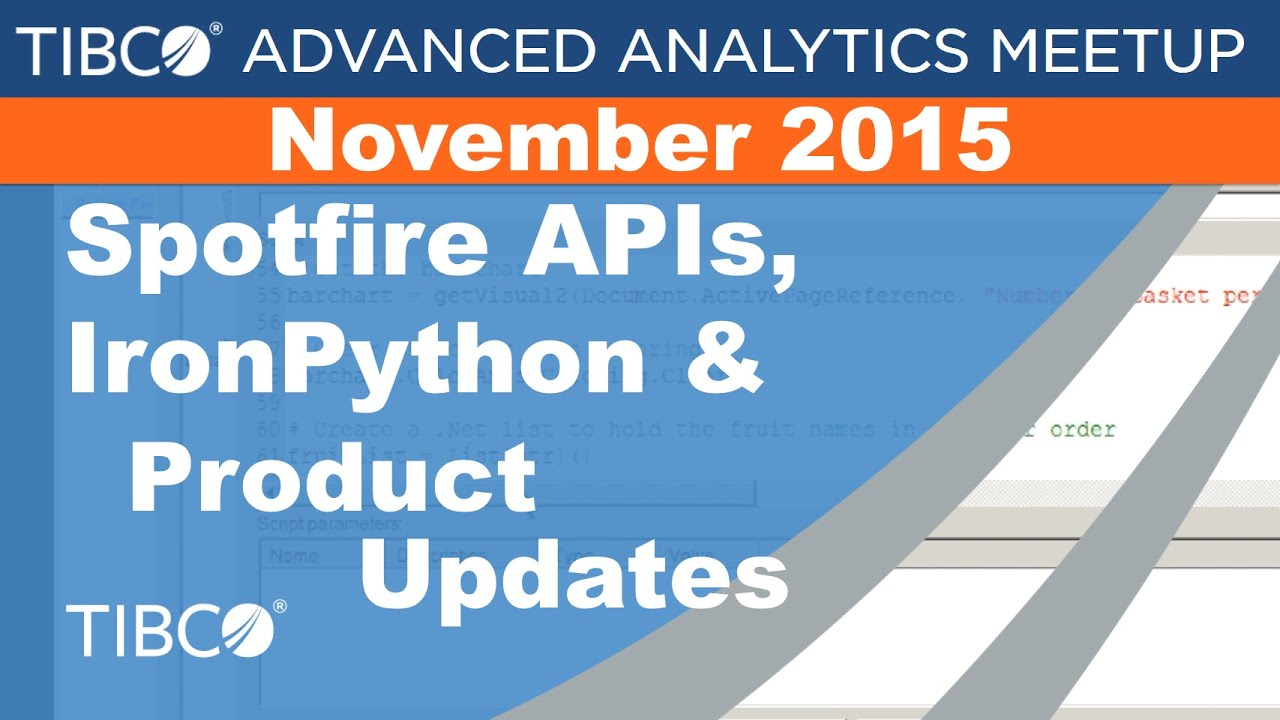 Spotfire APIs, IronPython & Product Updates - TIBCO Advanced Analytics  Meetup - Nov 2015