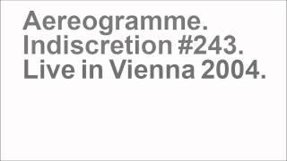 Aereogramme - Indiscretion #243 (Live in Vienna)