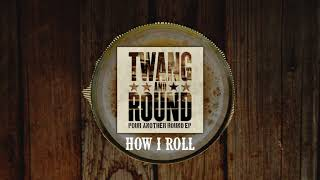 Twang and Round - How I Roll (feat. Charlie Farley) [ Audio]