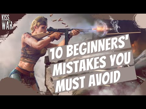 10 Beginners' Mistakes That You Must Avoid - Kiss of War
