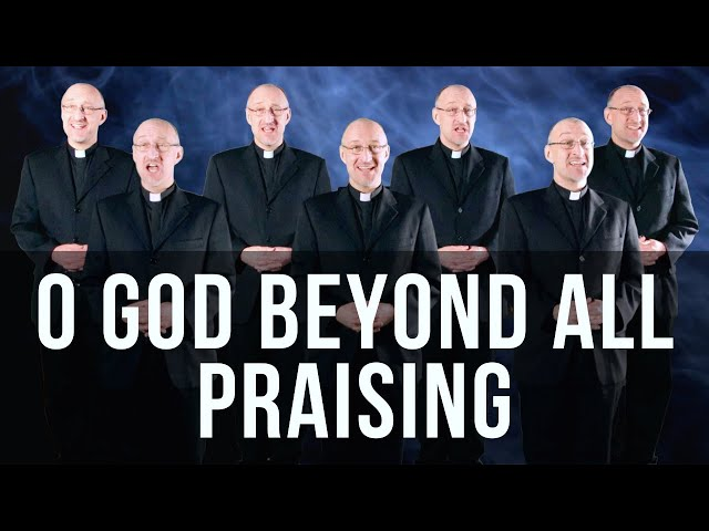O GOD BEYOND ALL PRAISING - Priest Choir (MY FAVOURITE HYMN!)
