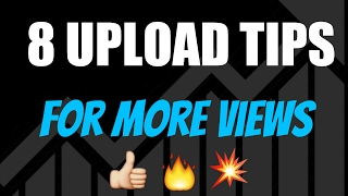 8 Upload Tips For More Views