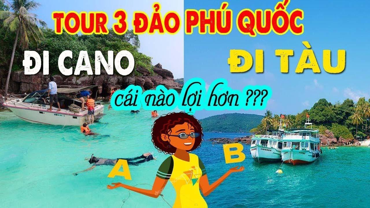 """Tour 3 Đảo Phú Quốc 1 Ngày Bằng Tàu Hay Cano """"Cái Nào Hơn"""""""