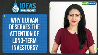 Why Ujjivan Deserves The Attention Of Long-Term Investors? | Ideas For Profit