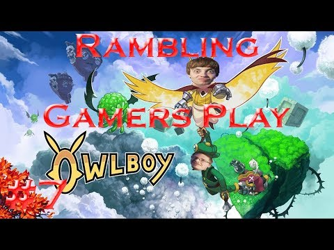 The Ramblin' Gamers Play Owlboy! Episode 7 Tupperware Remix Party Concert!